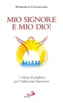 Mio Signore e mio Dio! 7 schemi di preghiera per l'adorazione eucaristica