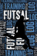 Futsal Training Log and Diary  Futsal Training Journal and Book for Player and Coach   Futsal Notebook Tracker
