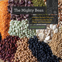 The Mighty Bean  100 Easy Recipes That Are Good for Your Health  the World  and Your Budget  Countryman Know How