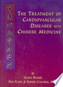 """The Treatment of Cardiovascular Diseases with Chinese Medicine: A Textbook and Clinical Manual"" by Simon Becker, Bob Flaws, Robert Casañas"