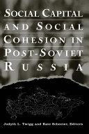 Social Capital and Social Cohesion in Post-Soviet Russia