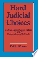 Hard Judicial Choices  : Federal District Court Judges and State and Local Officials
