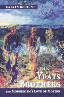 The Yeats Brothers and Modernism s Love of Motion