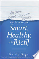 Why You Re Dumb Sick And Broke And How To Get Smart Healthy And Rich  Book