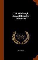 The Edinburgh Annual Register  Volume 13