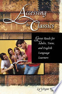 Accessing the Classics  Great Reads for Adults  Teens  and English Language Learners