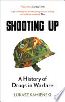 """Shooting Up: A History of Drugs in Warfare"" by /Lukasz Kamie'nski"