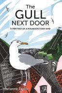 The Gull Next Door A Portrait of a Misunderstood Bird / Marianne Taylor