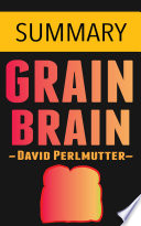 Grain Brain by Dr. David Perlmutter -- Summary