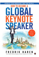 Spread Your Message. See the World. How to Become a Global Keynote Speaker
