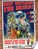 """""""Keep Watching the Skies!: American Science Fiction Movies of the Fifties, The 21st Century Edition"""" by Bill Warren"""