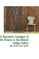 A Descriptive Catalogue of the Pictures in the Dulwich College Gallery