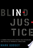 Blind Injustice  : A Former Prosecutor Exposes the Psychology and Politics of Wrongful Convictions