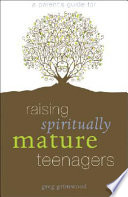 A Parent S Guide For Raising Spiritually Mature Teenagers