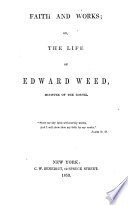 Faith and Works  Or  The Life of Edward Weed