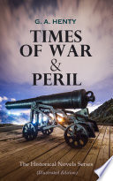 TIMES OF WAR   PERIL   The Historical Novels Series  Illustrated Edition  Book PDF