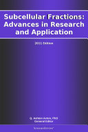 Subcellular Fractions  Advances in Research and Application  2011 Edition