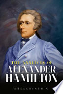 The Analects of Alexander Hamilton  : Alexander Hamilton Quotes