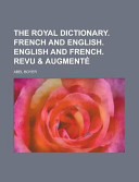 The Royal Dictionary. French and English. English and French. Revu and Augment