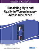 Handbook of research on translating myth and reality in women imagery across disciplines / Roxana Ciolaneanu and Roxana Marinescu, editors