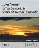 Le Tour Du Monde En Quatre-Vingts Jours (Illustrated)