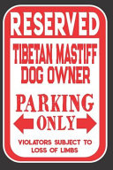 Reserved Tibetan Mastiff Dog Owner Parking Only. Violators Subject to Loss of Limbs