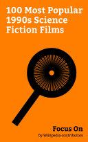Focus On: 100 Most Popular 1990s Science Fiction Films ebook