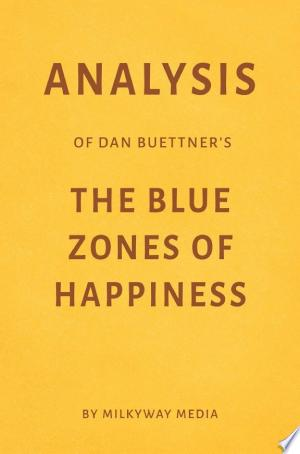 Download Analysis of Dan Buettner's The Blue Zones of Happiness by Milkyway Media Free Books - Dlebooks.net