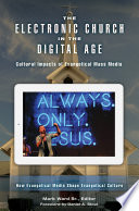 The Electronic Church in the Digital Age  Cultural Impacts of Evangelical Mass Media  2 volumes