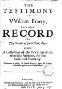 The testimony of William Erbery, left upon records for the saints of suceeding ages. Whereunto is added, The honest heretick being his tryal at Westminster
