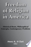 Freedom Of Religion In America Historical Roots Philosophical Concepts Contemporary Problems