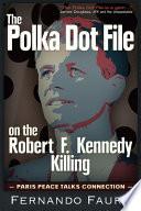 Polka Dot File on the Robert F  Kennedy Killing