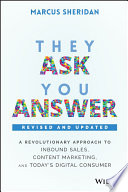 """They Ask, You Answer: A Revolutionary Approach to Inbound Sales, Content Marketing, and Today's Digital Consumer, Revised & Updated"" by Marcus Sheridan"