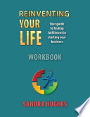Reinventing Your Life Workbook: Your Guide to finding Fulfillment in Starting Your Business
