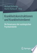 Krankheitskonstruktionen und Krankheitstreiberei  : Die Renaissance der soziologischen Psychiatriekritik