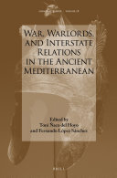 War, Warlords, and Interstate Relations in the Ancient Mediterranean