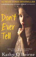 Don''t Ever Tell: Kathy''s Story: a True Tale of a Childhood ...