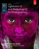 Adobe Lightroom CC and Photoshop CC for Photographers Classroom in a Book Book