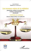 Les nouveaux enjeux de la médiation administrative, judiciaire et conventionnelle, à distance, environnementale, interculturelle