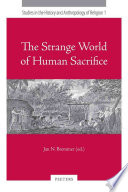 The Strange World of Human Sacrifice