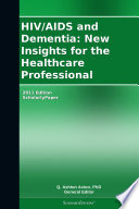 HIV AIDS and Dementia  New Insights for the Healthcare Professional  2011 Edition Book