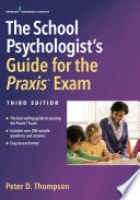 """""""The School Psychologist's Guide for the Praxis Exam, Third Edition"""" by Peter D. Thompson, PhD"""