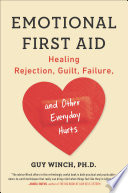"""Emotional First Aid: Healing Rejection, Guilt, Failure, and Other Everyday Hurts"" by Guy Winch, Ph.D."