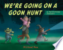 We re Going on a Goon Hunt