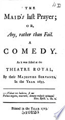 The Maid S Last Prayer Or Any Rather Than Fail The Fatal Marriage Or The Innocent Adultery Oroonoko The Fate Of Capua Taken From General T P Some Variations On Special T Ps E G Sir Antony Love