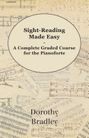 Sight-Reading Made Easy - A Complete Graded Course for the Pianoforte