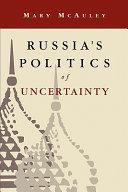Russia's Politics of Uncertainty