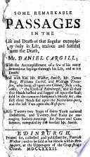 Some Remarkable Passages In The Life And Death Of Mr Daniel Cargill And With Him Mr Walter Smith Mr James Boig William Cuthil And William Thomson Who Hang All Upon One Gibbet July 27th 1681 At The Cross Of Edinburgh Also Twenty Two Steps Of Thirty Years National Defections And Twenty Four Rules For Managing Society Meetings For Prayer And Conference Composed By The Foresaid Mr Smith
