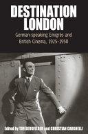 Destination London: German-speaking Emigrés and British ...
