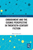 Embodiment and the Cosmic Perspective in Twentieth-Century Fiction